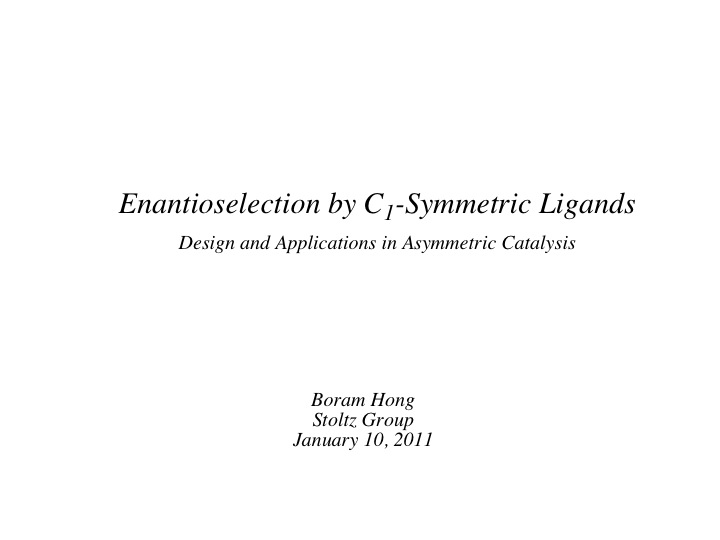 "2011: ""Enantioselection by C1-Symmetric Ligands: Design and Applications in Asymmetric Catalysis"""