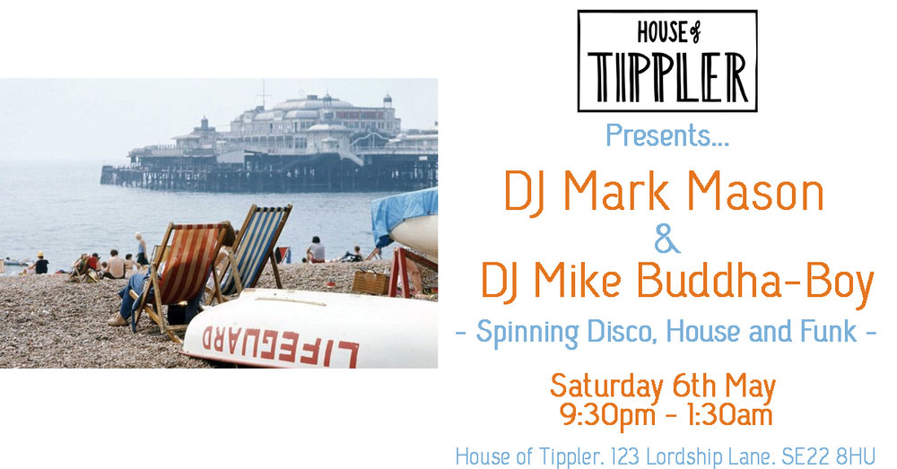 House of Tippler resident Mark Mason is a London based DJ with over twenty years' experience. He's played at some of the best venues in the world, including PACHA (both in London and Ibiza), Ministry Of Sound (where he had the great pleasure of playing with Dennis Ferrer) and Boiler Room in the USA (working with Kerri Chandler and the amazing Frankie Knuckles)  Here's a link to a mix of his: https://soundcloud.com/goldfishdragon/gfd-radio-episode-017-ft-mark-mason-semi-retired  x  DJ Mike Buddha-Boy a local to the area, joins us for a night of grooving Disco!
