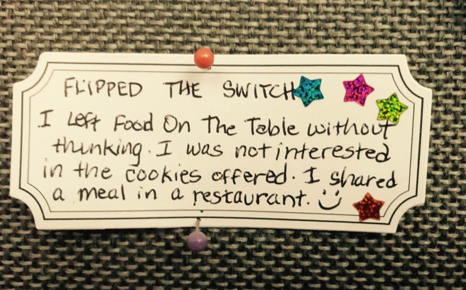 Flipped the switch! I left food on the table without thinking. I was not interested in the cookies offered. I shared a meal in a restaurant  :-)