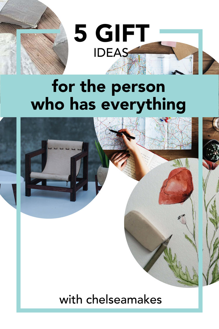 five gift ideas: for the person who has everything — chelseamakes