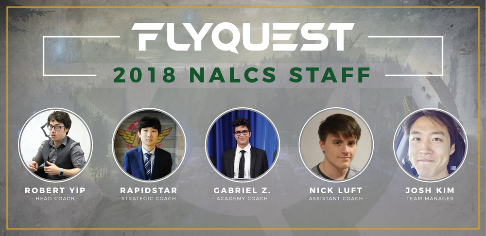 "FlyQuest Rounds Out Coaching Staff with Former IMT, SKT Coaches - Friday, December 8th, 2017New York, NY – FlyQuest Sports, an esports organization owned by Fortress Investment Group co-founder and Milwaukee Bucks co-owner Wes Edens,  unveiled their full coaching staff for the 2018 season. Leading the charge will be Head Coach Robert Yip, with Assistant Coach Nick ""Lufty"" Luft, and Strategic Coach Jung ""RapidStar"" Min-sung, former Strategic Coach of SK Telecom in Korea. The Academy..."