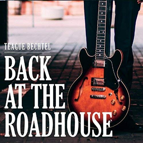 Back at the Roadhouse     Teague Bechtel ( 2018 )