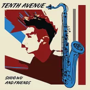 Tenth Avenue   Shuo Wu and Friends  (2018)