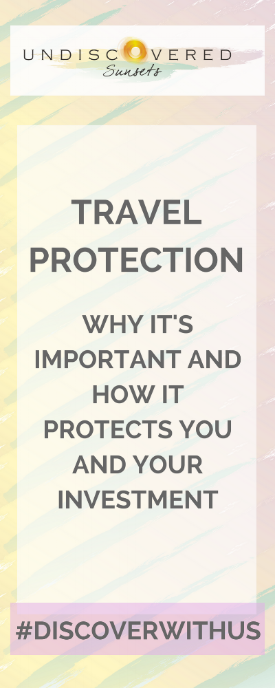 Travel Protection: Why it's important and how it protects you and your investment