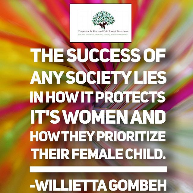 """The success of any society lies in how it prioritize it's women, and how they protect their female child""-Willietta Gombeh"