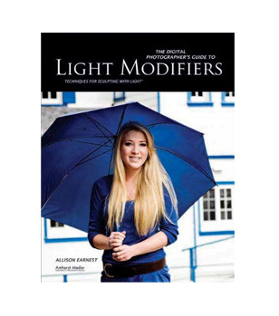 The Digital Photographer's Guide to Light Modifiers:  Techniques for Sculpting with Light   By Allison Earnest