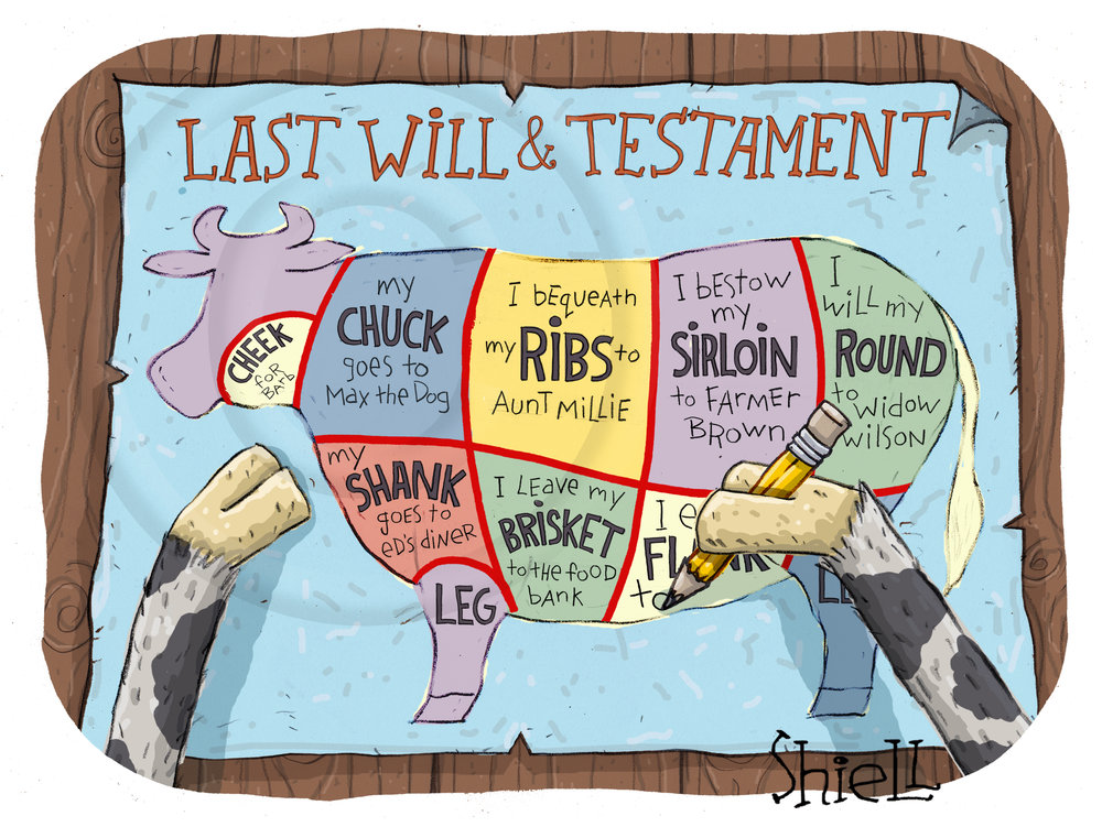 Cow's last will and testament. A cow makes out it's last will and testament leaving some of it's choicest cuts to it's loved ones.