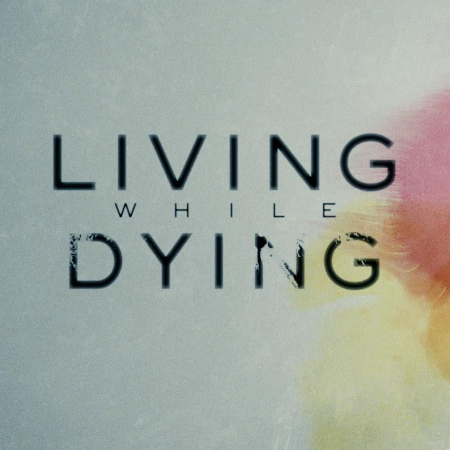 Living while Dying