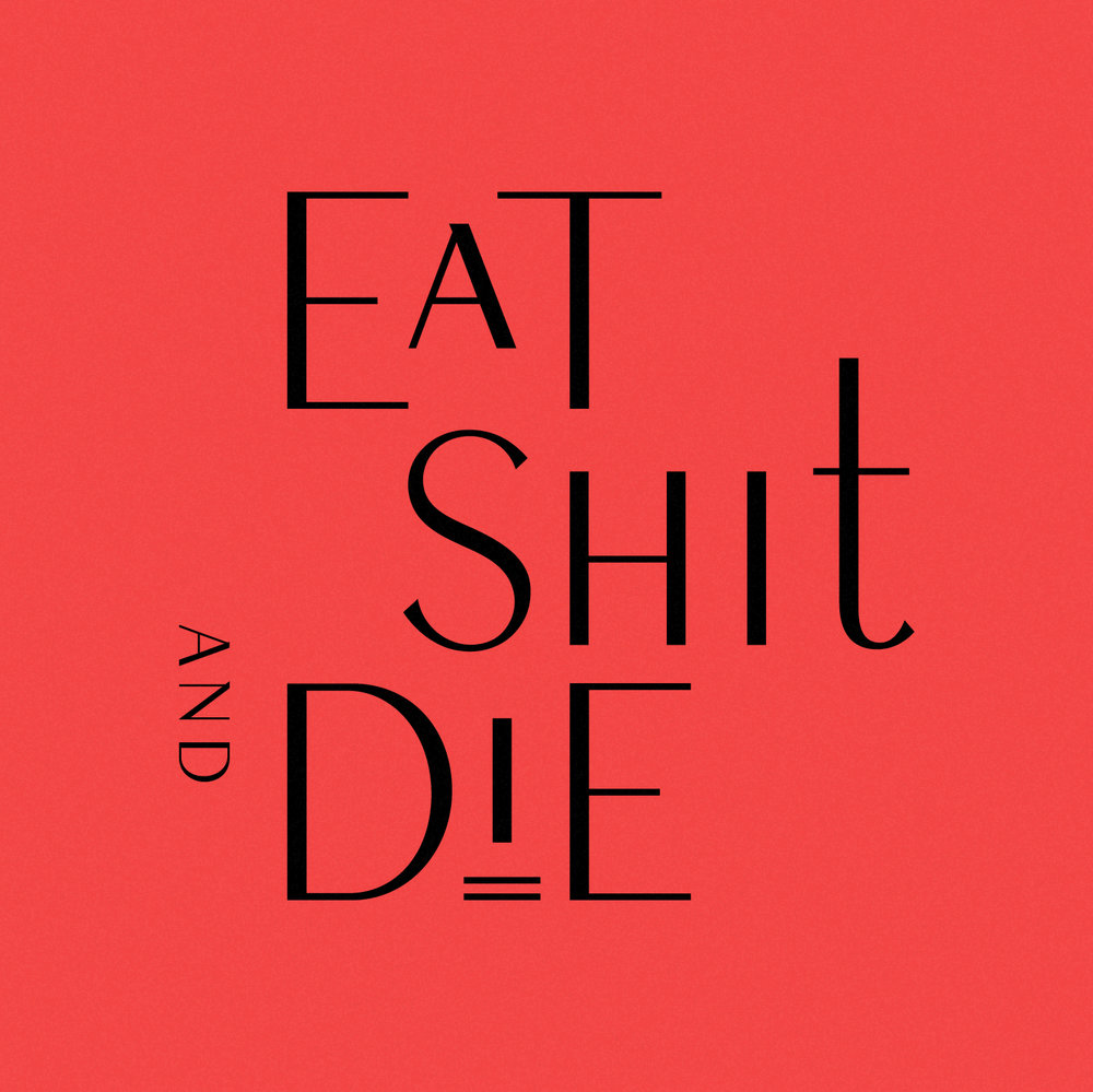 Eat Shit & Die typography by Abby Haddican