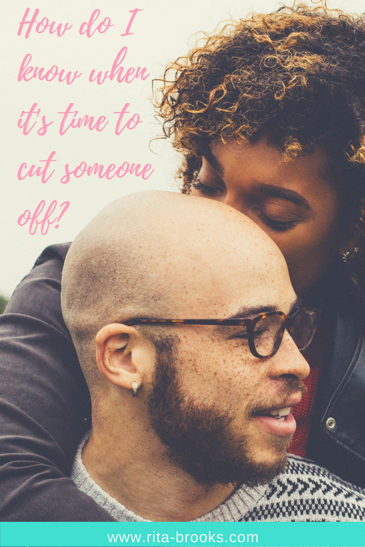 How do I know when it's time to cut someone off?