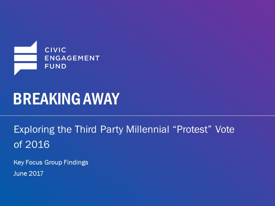 CEF Report_Breaking Away_Exploring 3rd Party Millennial Protest Vote .jpg
