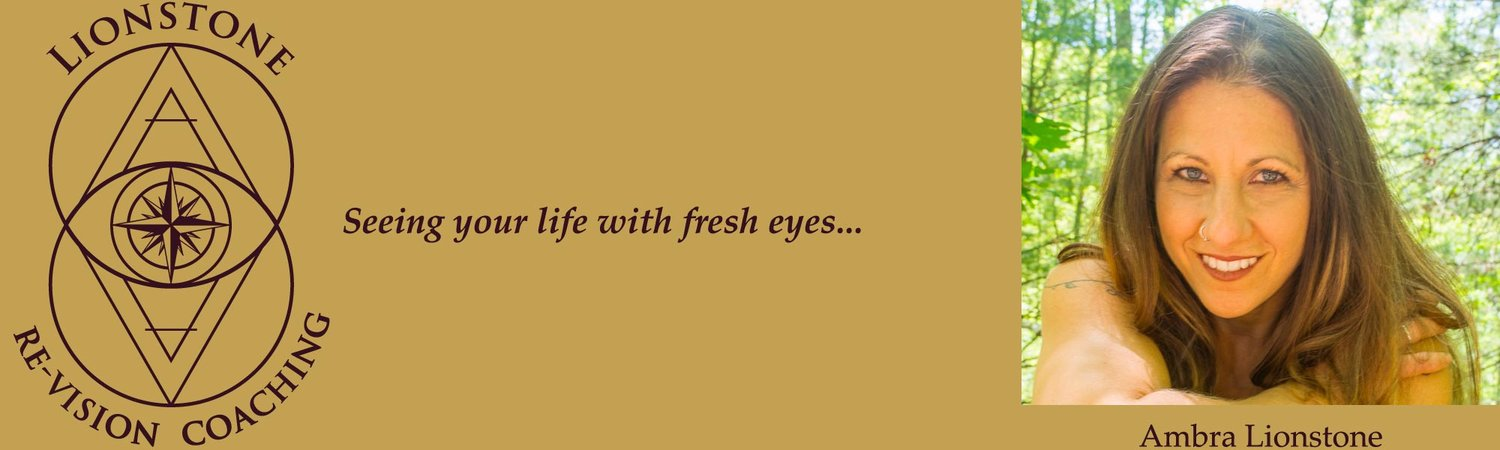 ~{Lionstone LIFE  RE-VISION Coaching}~                    Seeing your life with fresh eyes…