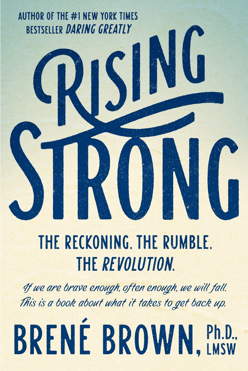 Rising Strong book cover: The reckoning. The rumble. The revolution. By Brené BRown, Ph.D., LMSW