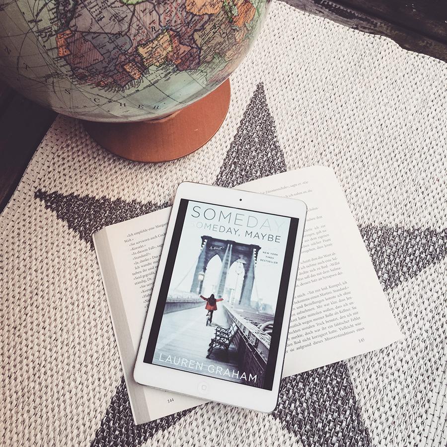 Lauren Graham –Someday Someday,Maybe  Ein charmanter Debütroman über den Einstieg ins Berufsleben aus der Perspektive der jungen Schauspielerin Franny Banks, der einen Einblick verschafft in das Leben in Hollywood wenn man noch ein Nobody ist.