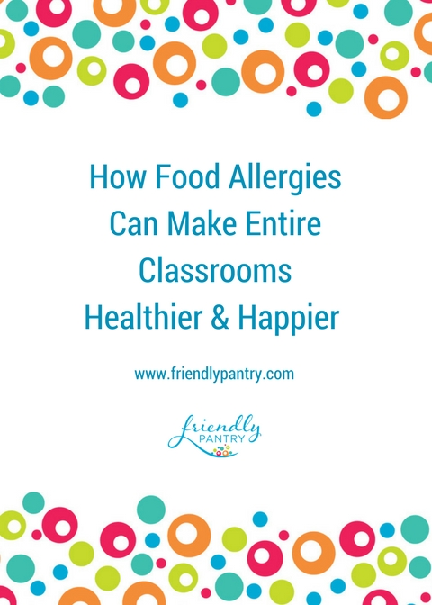 How Food Allergies Can Make Entire Classrooms Healthier & Happier