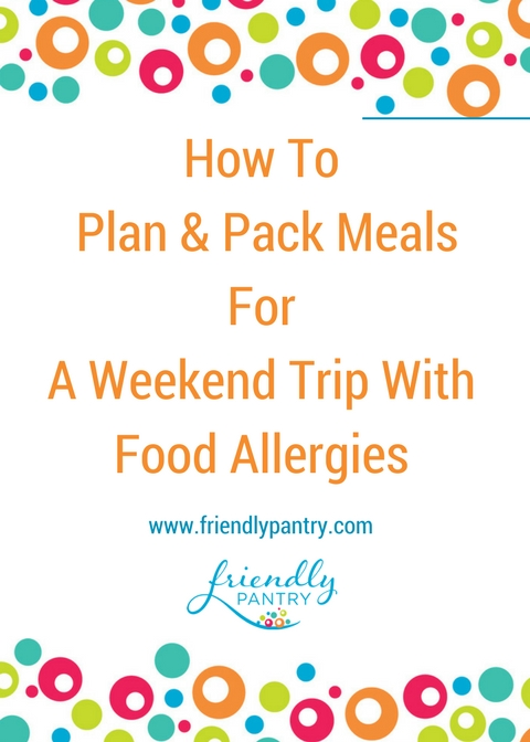 Blog Image- How To Plan & Pack Meals for A Weekend Trip With Food Allergies.jpg