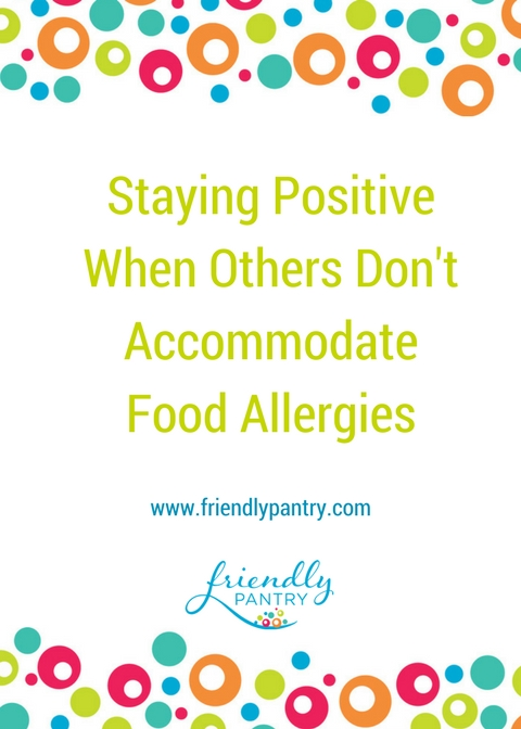 Staying Positive When Others Don't Accommodate Food Allergies