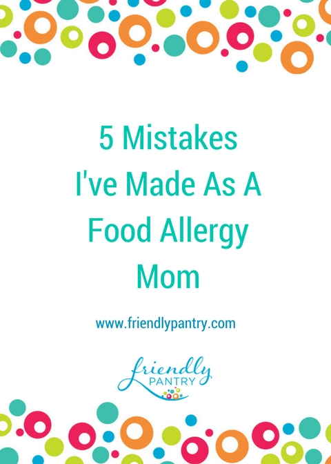 5 Mistakes I've Made As A Food Allergy Mom