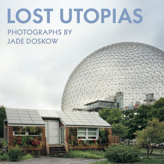 Lost Utopias Jade Doskow Black Dog Publishing, 2016