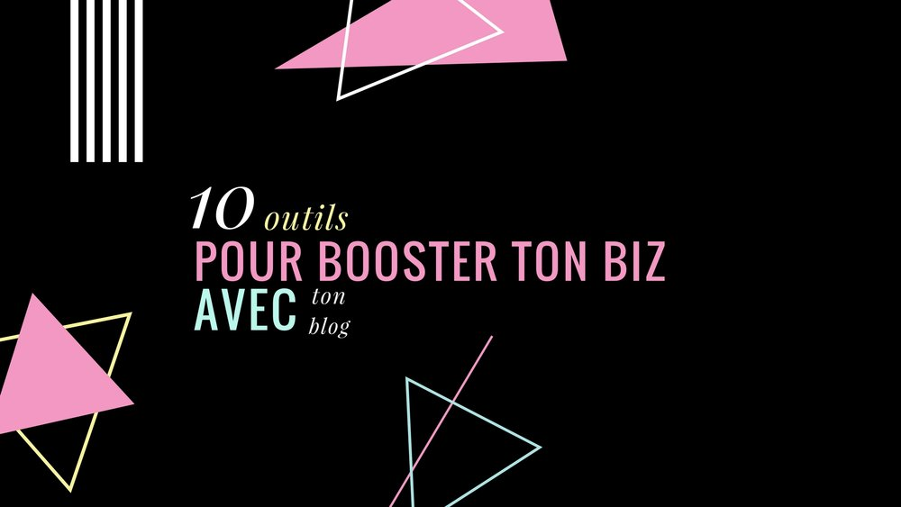 10 outils pour booster ton biz avec ton blog