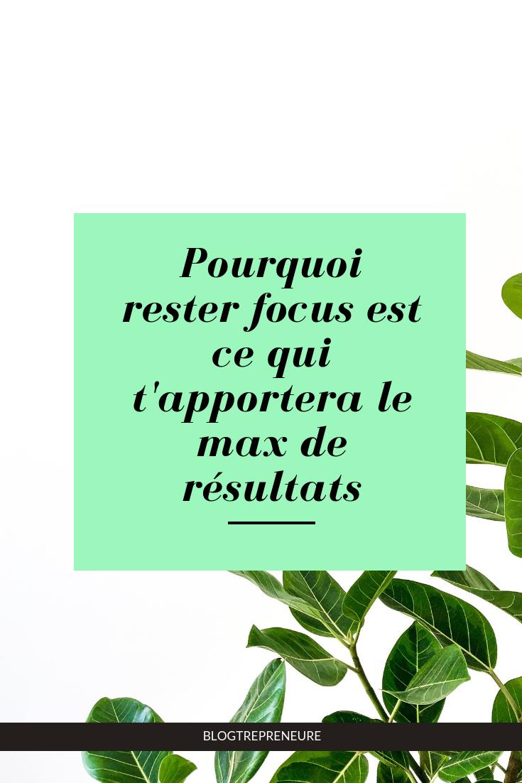 Pourquoi rester focus est ce qui t'apportera le max de résultats.