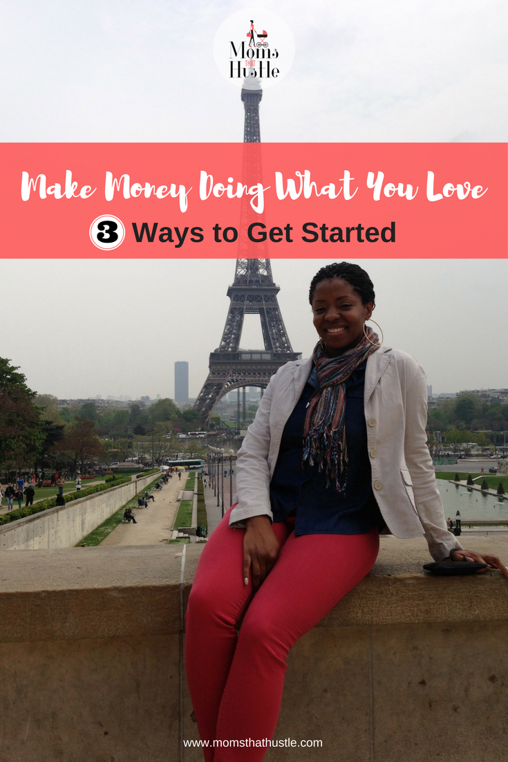 Make Money Doing What You Love: 3 Ways to Get Started