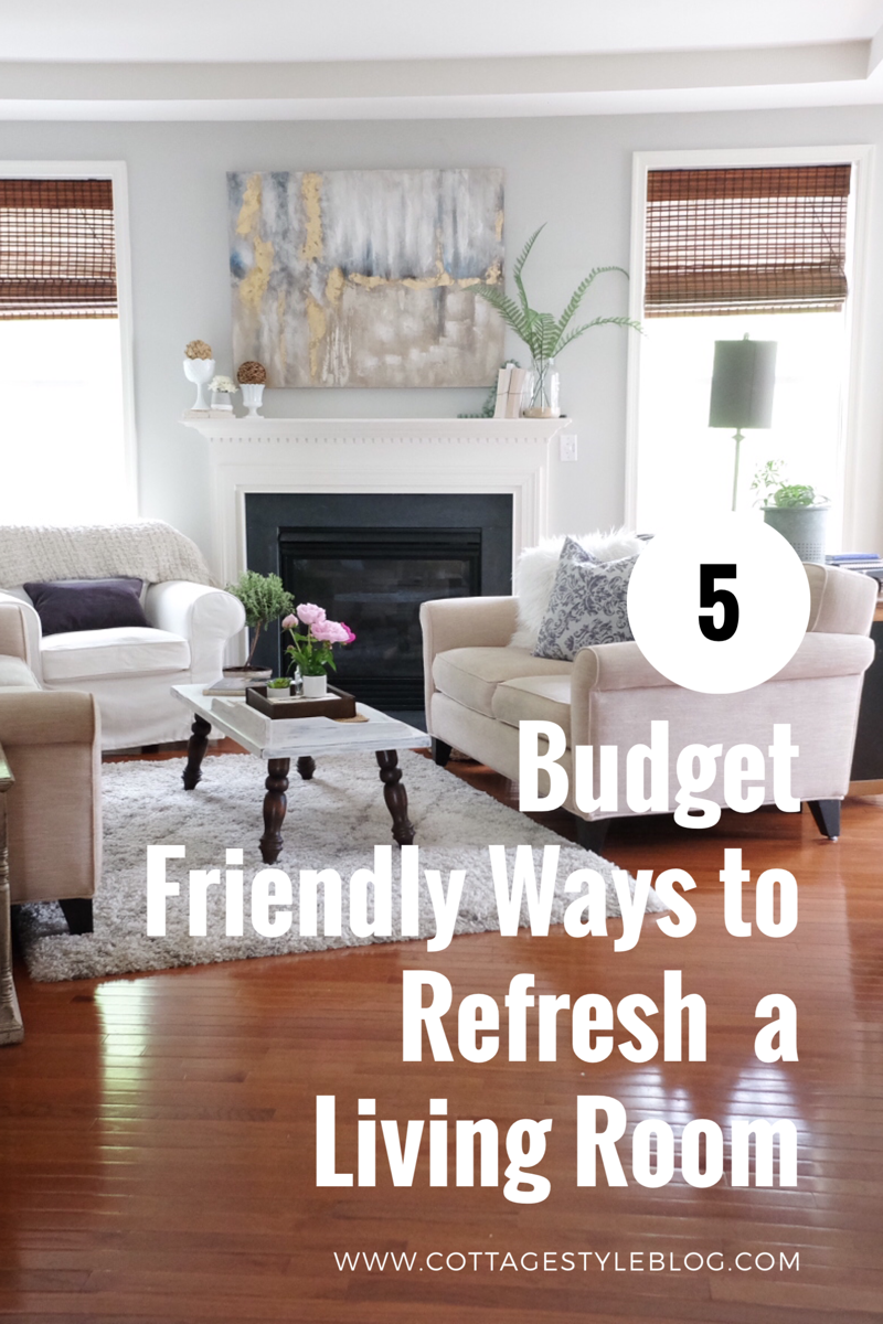 5 Budget Friendly ways to Refresh a Living Room — cottage style blog