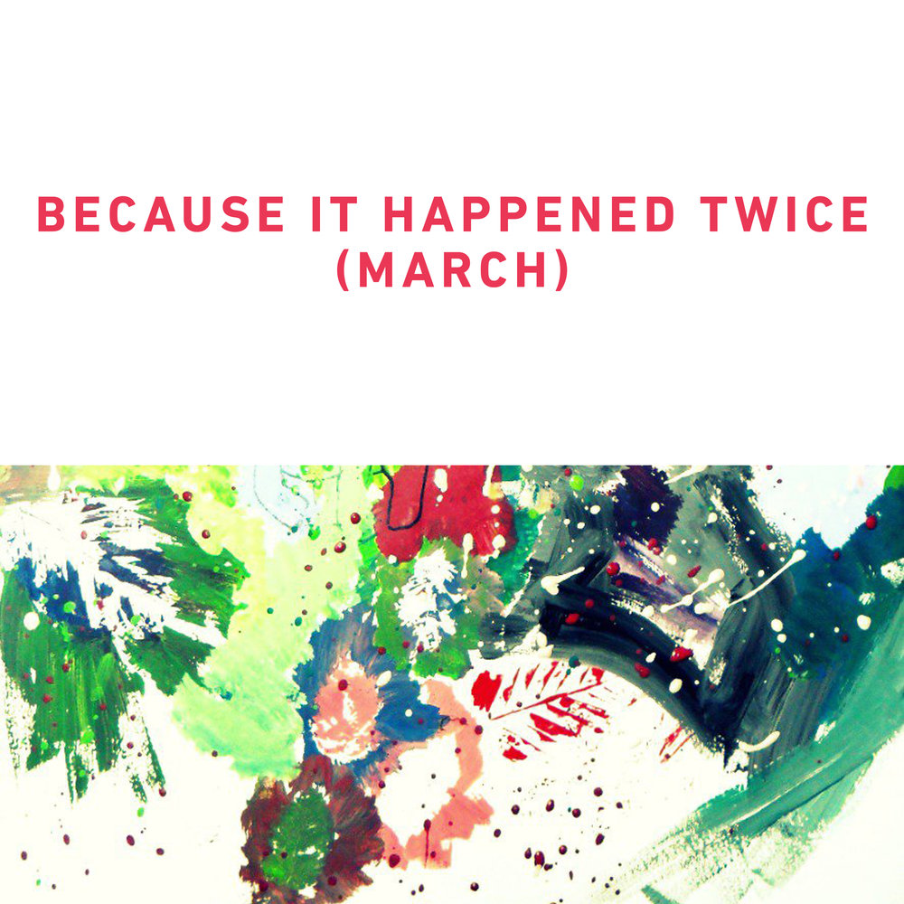 Because It Happened Twice (March)