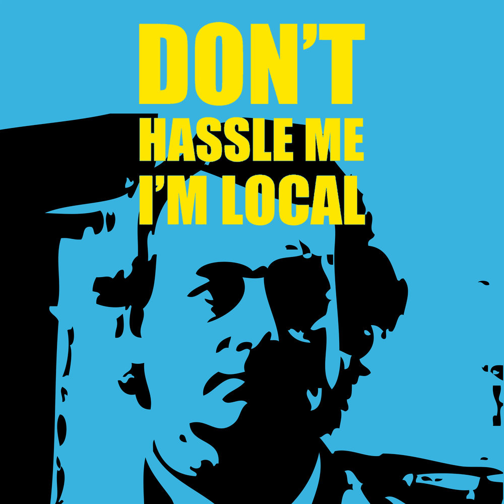 Don't Hassle Me I'm Local (August)