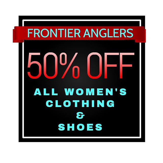 50% OFF ALL WOMEN'S CLOTHING & SHOES!  FRONTIER ANGLER SHIRTS MEN & WOMEN FOR $10!