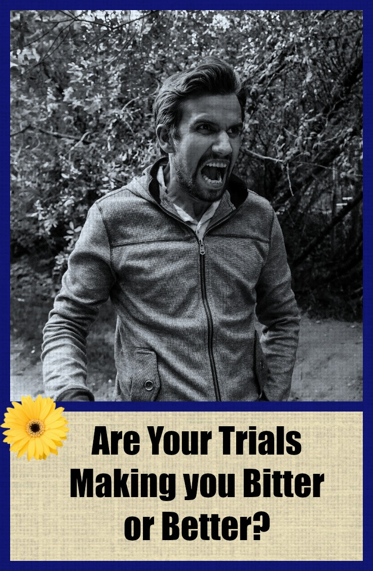 are your trials making you bitter or better.jpg