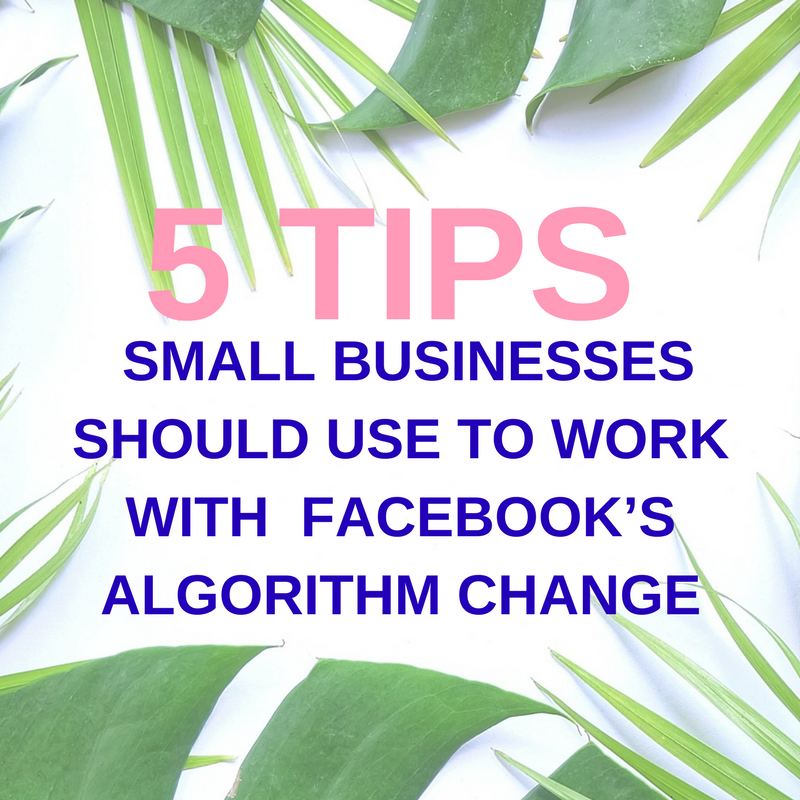 5 TIPS TO WORK WITH FACEBOOK'S NEW ALGORITHM CHANGE.png