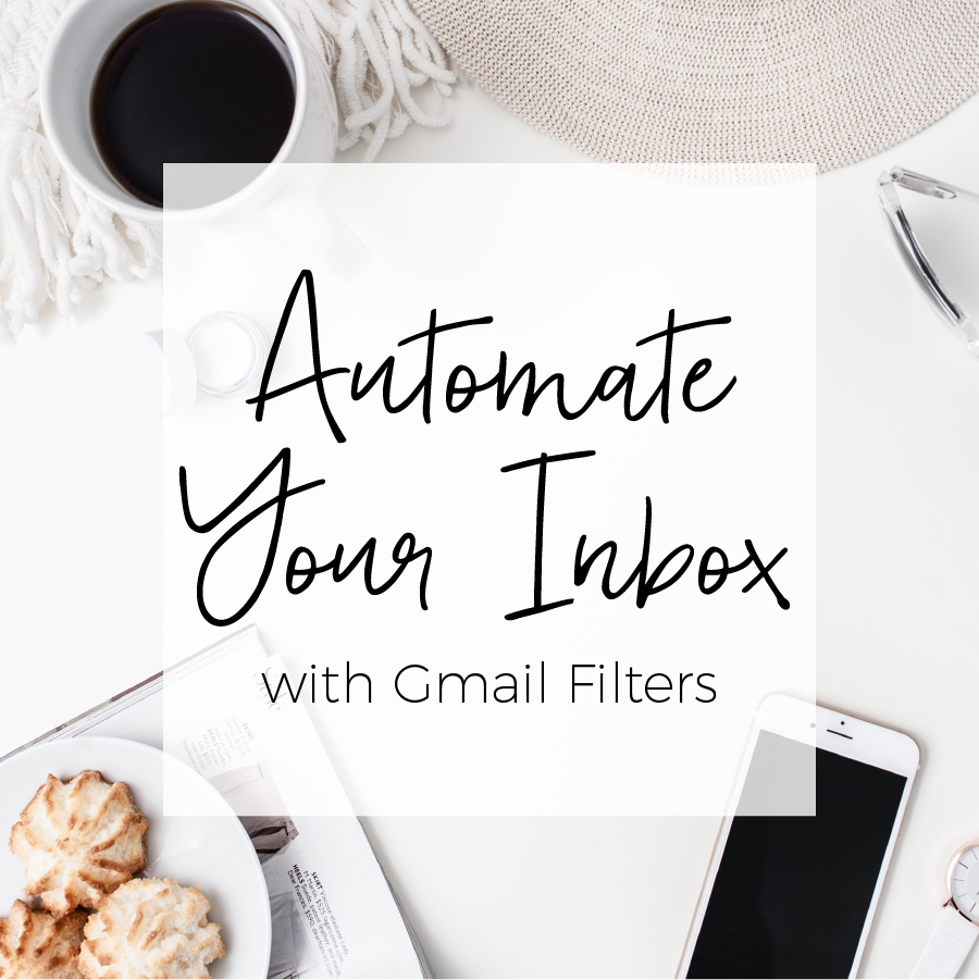 Automate Your Inbox with Gmail Filters || ChelseaBFoster.com