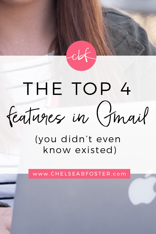 The Top 4 Features of Gmail (you didn't even know existed!) || ChelseaBFoster.com - Workflow & Productivity Education & Coaching