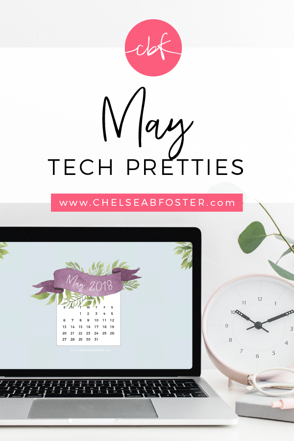 May Tech Pretties for all your devices - desktop, laptop, mobile phone, and tablet. Download for FREE on ChelseaBFoster.com - Helping creatives feel more organized, serve more clients, and live the life of their dreams through design, education, coaching, & consultation.