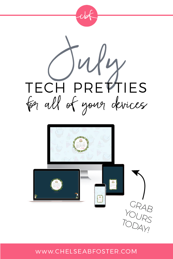 July 2018 Tech Pretties for all your devices - desktop, laptop, mobile phone, and tablet. Download for FREE on ChelseaBFoster.com