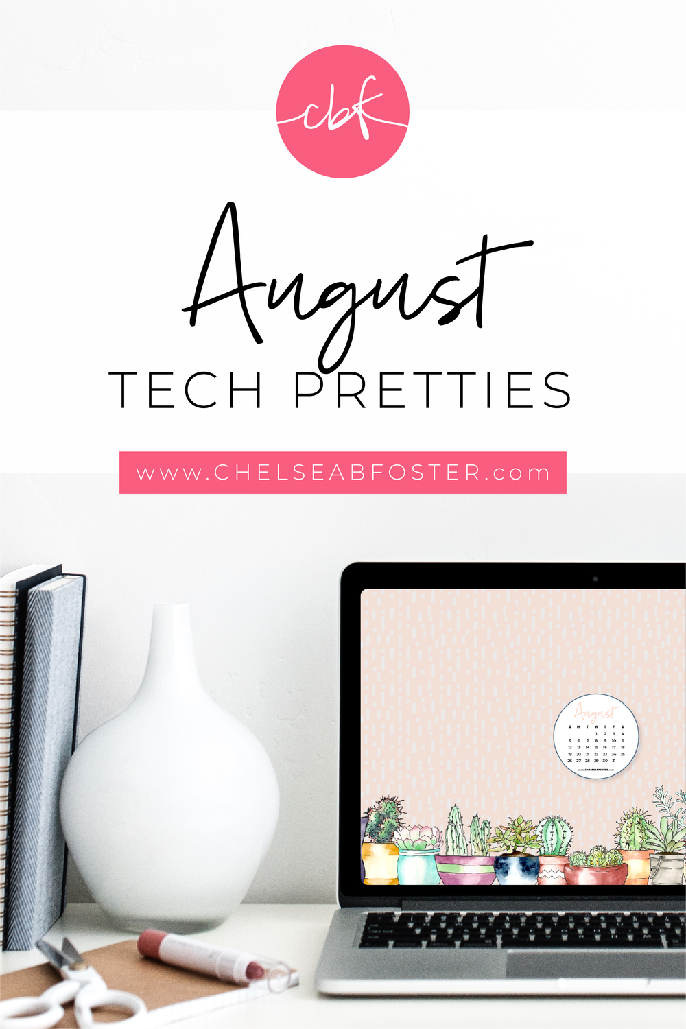August Tech Pretties for all your devices - desktop, laptop, mobile phone, and tablet. Download for FREE on ChelseaBFoster.com - Helping creatives feel more organized, serve more clients, and live the life of their dreams through design, education, coaching, & consultation.