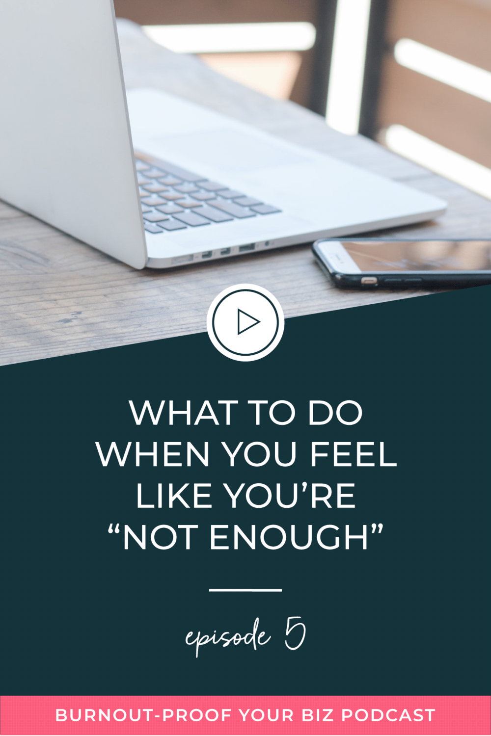 "Burnout-Proof Your Biz Podcast with Chelsea B Foster  | Episode 005 - What to Do When You Feel Like You're ""Not Enough"" 
