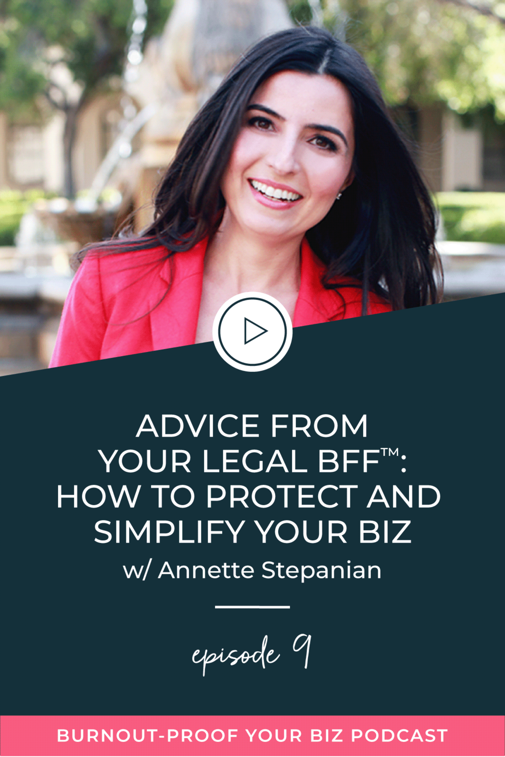Burnout-Proof Your Biz Podcast with Chelsea B Foster | Episode 009 - Advice From Your Legal BFF™: How to Protect and Simplify Your Biz w/ Annette Stepanian | Learn how to run your biz and live your dream life on your own terms without the fear of burnout.