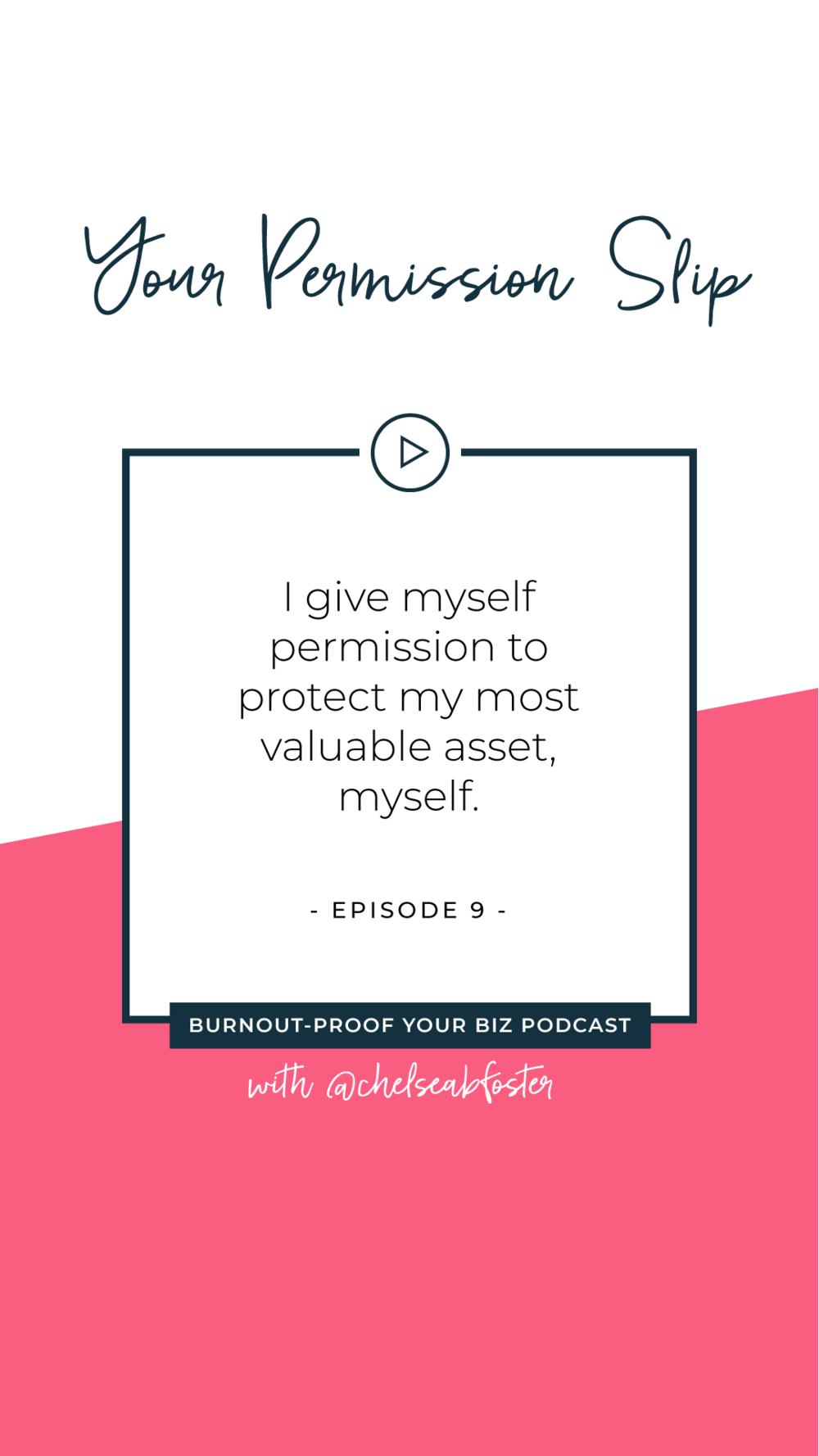 Your Permission Slip | Episode 9 of Burnout-Proof Your Biz with Chelsea B Foster | Listen at www.burnoutproofyourbiz.com.