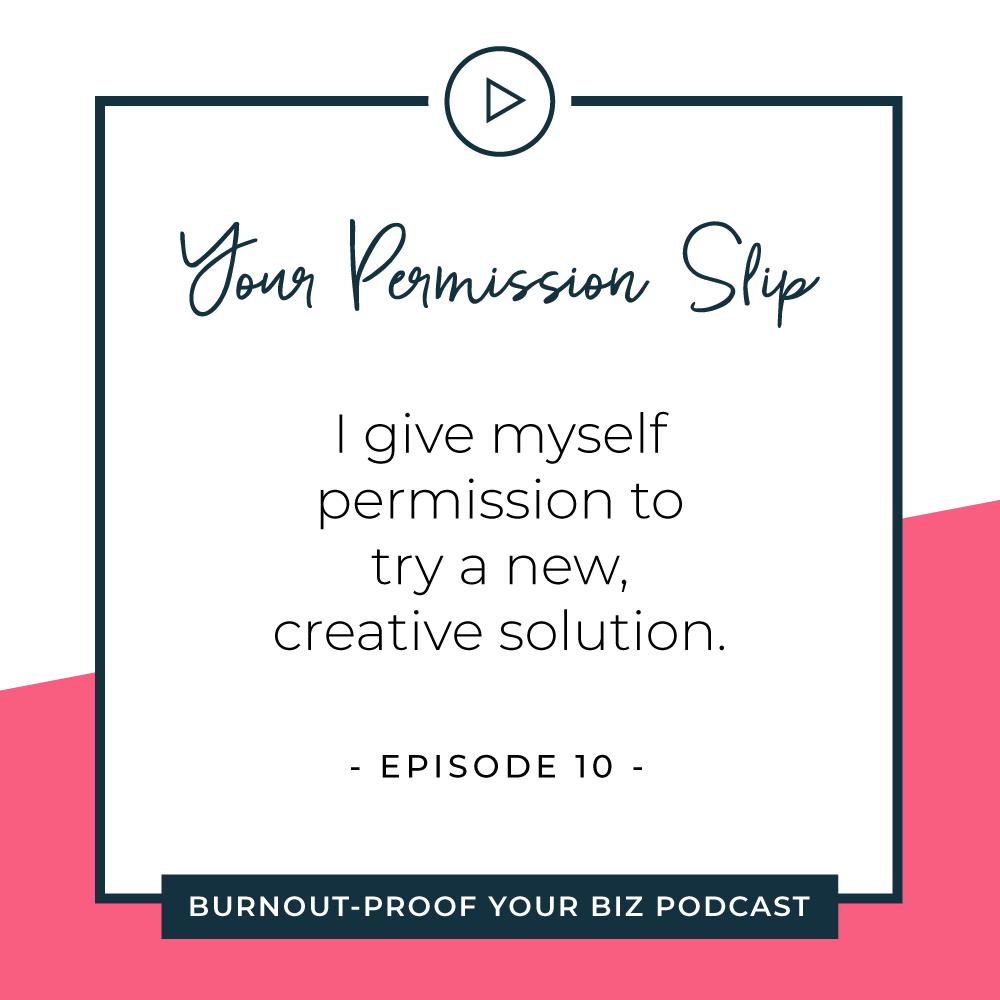 Your Permission Slip | Episode 10 of Burnout-Proof Your Biz with Chelsea B Foster | Listen at www.burnoutproofyourbiz.com.