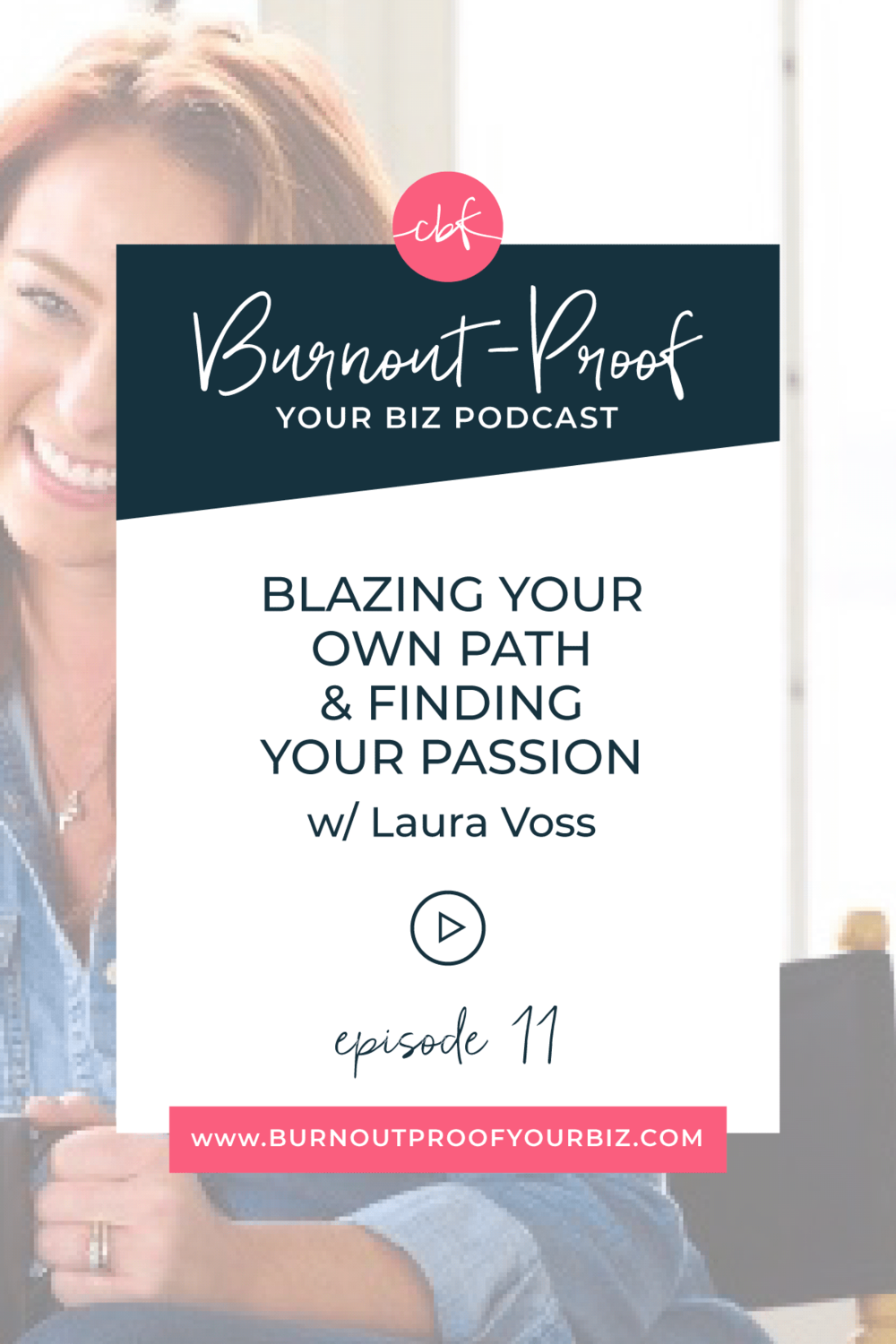 Burnout-Proof Your Biz Podcast with Chelsea B Foster | Episode 011 - Blazing Your Own Path & Finding Your Passion with Laura Voss | Learn how to run your biz and live your dream life on your own terms without the fear of burnout.