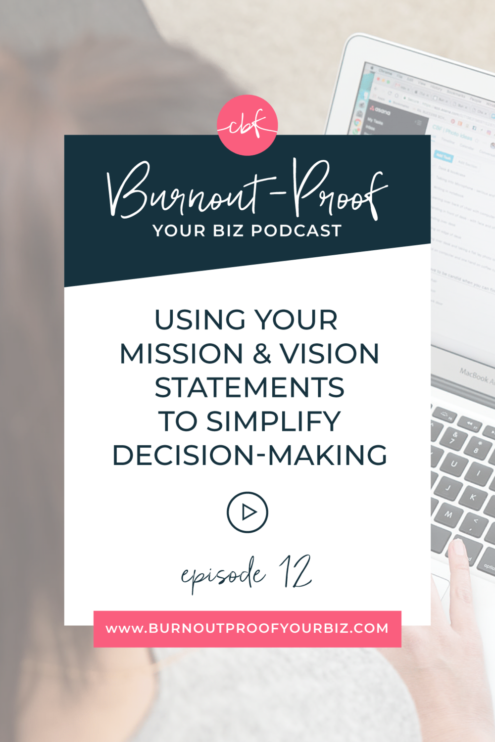 Burnout-Proof Your Biz Podcast with Chelsea B Foster | Episode 012 - Using Your Mission & Vision Statements to Simplify Decision-Making | Learn how to run your biz and live your dream life on your own terms without the fear of burnout.