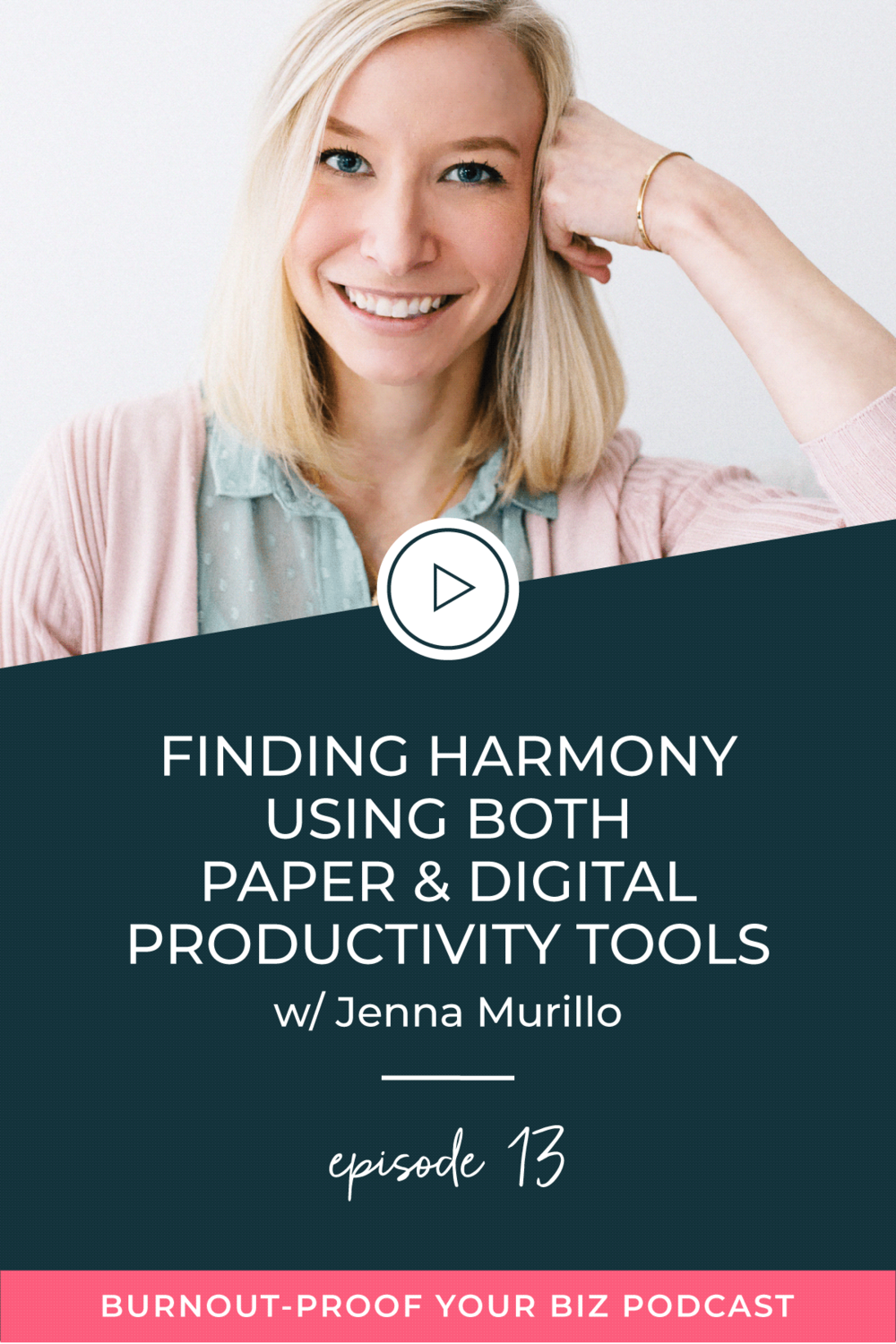 Burnout-Proof Your Biz Podcast with Chelsea B Foster | Episode 013 - Finding Harmony Using Both Paper & Digital Productivity Tools with Jenna Murillo | Learn how to run your biz and live your dream life on your own terms without the fear of burnout.