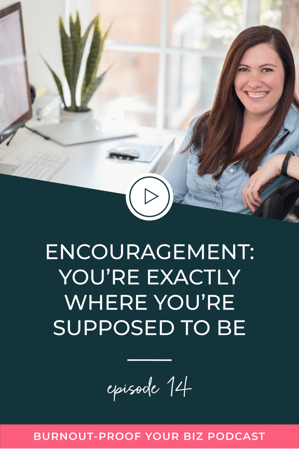 Burnout-Proof Your Biz Podcast with Chelsea B Foster | Episode 014 - Encouragement: You're Exactly Where You're Supposed To Be | Learn how to run your biz and live your dream life on your own terms without the fear of burnout.