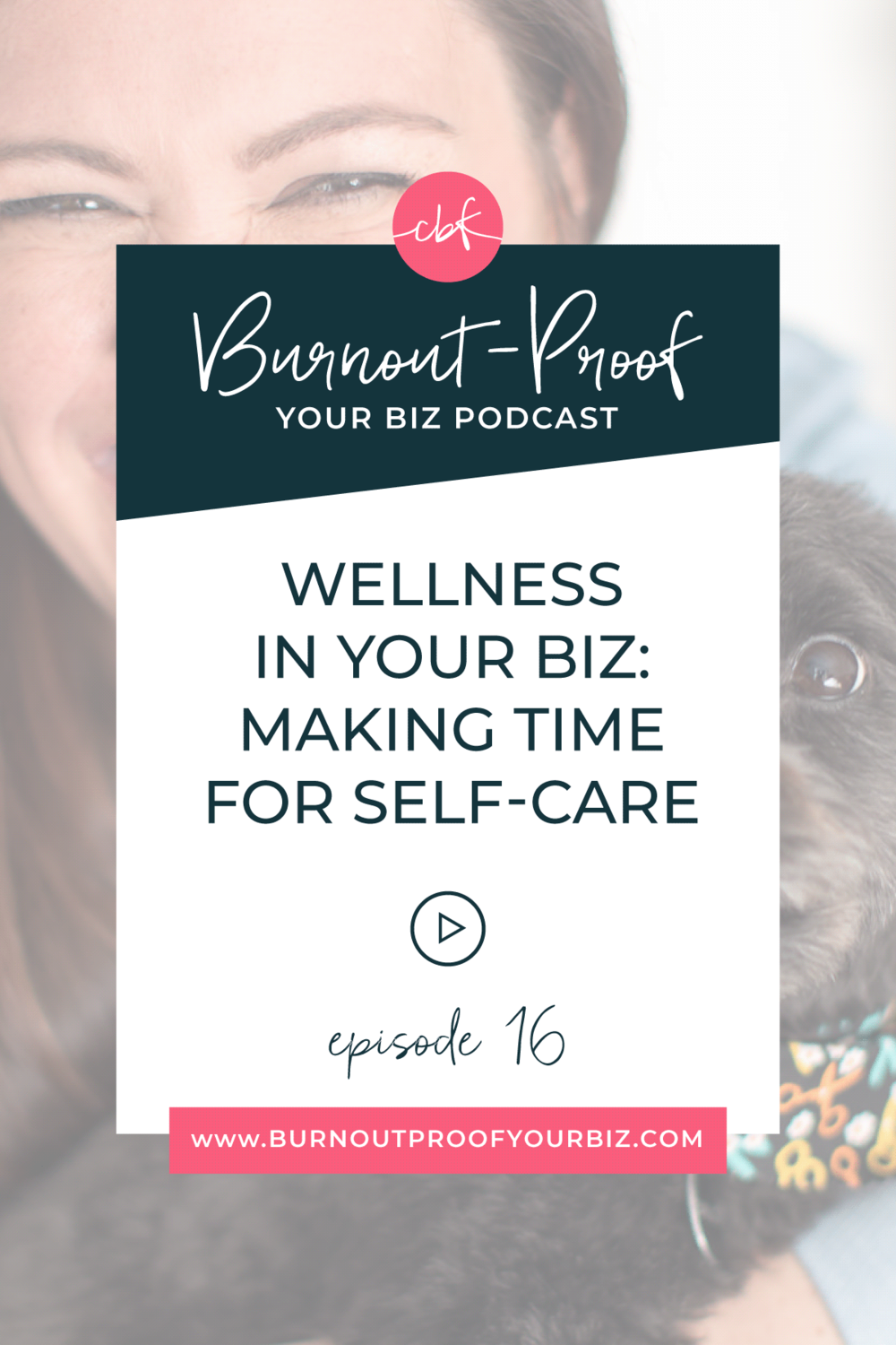 FREE DOWNLOAD | Burnout-Proof Your Biz Podcast with Chelsea B Foster | Episode 016 - Wellness In Your Biz: Making Time for Self-Care | Learn how to run your biz and live your dream life on your own terms without the fear of burnout.