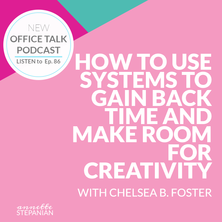 square HOW TO USE SYSTEMS TO GAIN BACK TIME AND MAKE ROOM FOR CREATIVITY WITH CHELSEA B. FOSTER .png