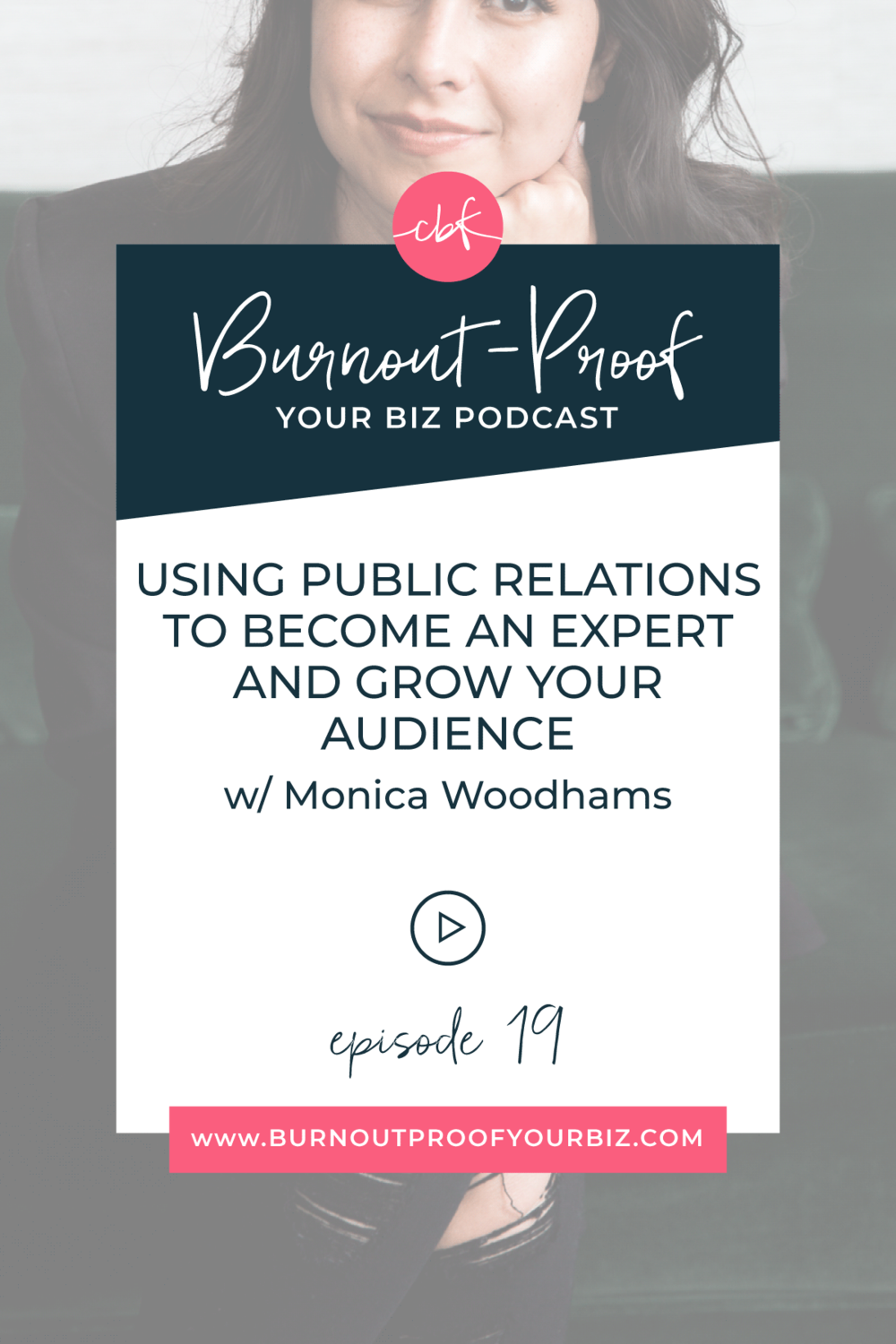 Burnout-Proof Your Biz Podcast with Chelsea B Foster | Episode 019 - Using PR to Become an Expert and Grow Your Audience with Monica Woodhams | Learn how to run your biz and live your dream life on your own terms without the fear of burnout.