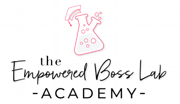 INTRODUCING... The Empowered Boss Lab ACADEMY  |  Find out more at www.theempoweredbosslab.com