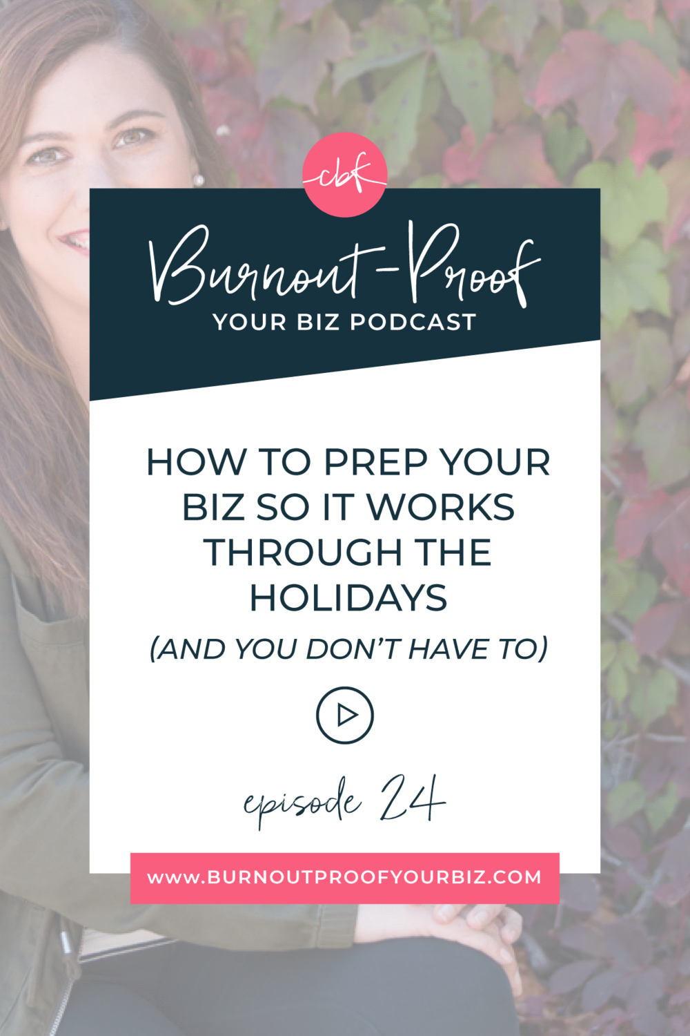 Burnout-Proof Your Biz Podcast with Chelsea B Foster | Episode 024 - How to Prep Your Biz So It Work Through the Holidays (And You Don't Have To) | Learn how to run your biz and live your dream life on your own terms without the fear of burnout.